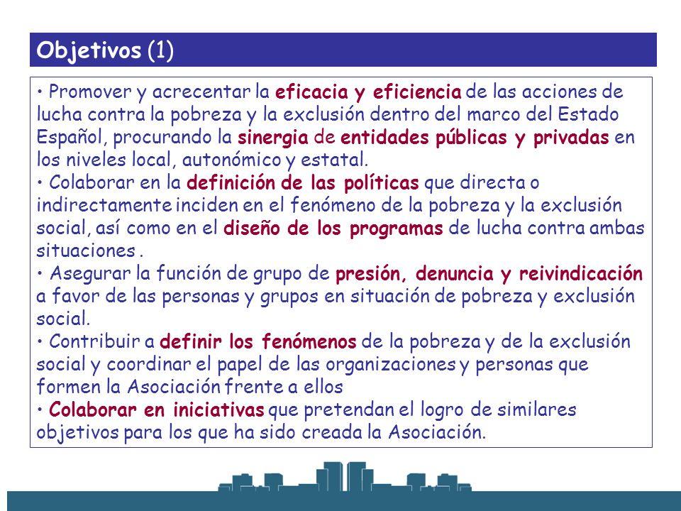 Objetivos (1) Promover y acrecentar la eficacia y eficiencia de las acciones de lucha contra la pobreza y la exclusión dentro del marco del Estado Esp