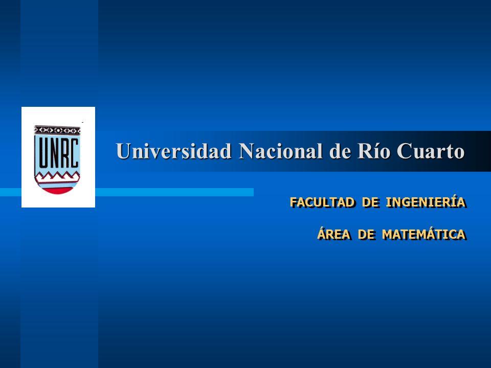 FACULTAD DE INGENIERÍA ÁREA DE MATEMÁTICA FACULTAD DE INGENIERÍA ÁREA DE MATEMÁTICA Universidad Nacional de Río Cuarto