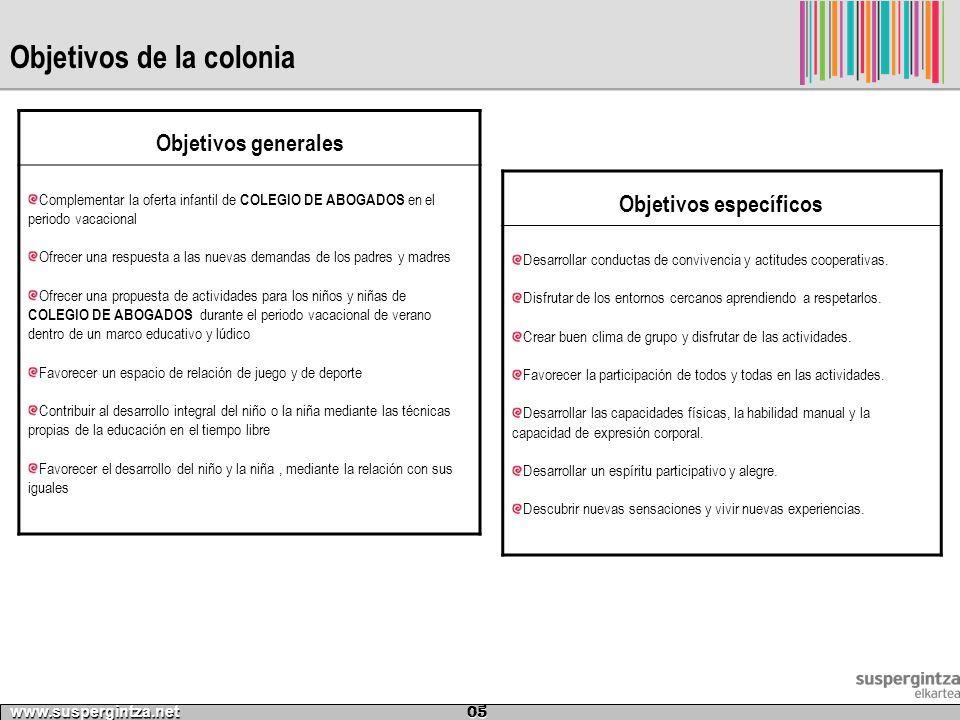 Objetivos de la colonia www.suspergintza.net 05 Objetivos generales Complementar la oferta infantil de COLEGIO DE ABOGADOS en el periodo vacacional Of
