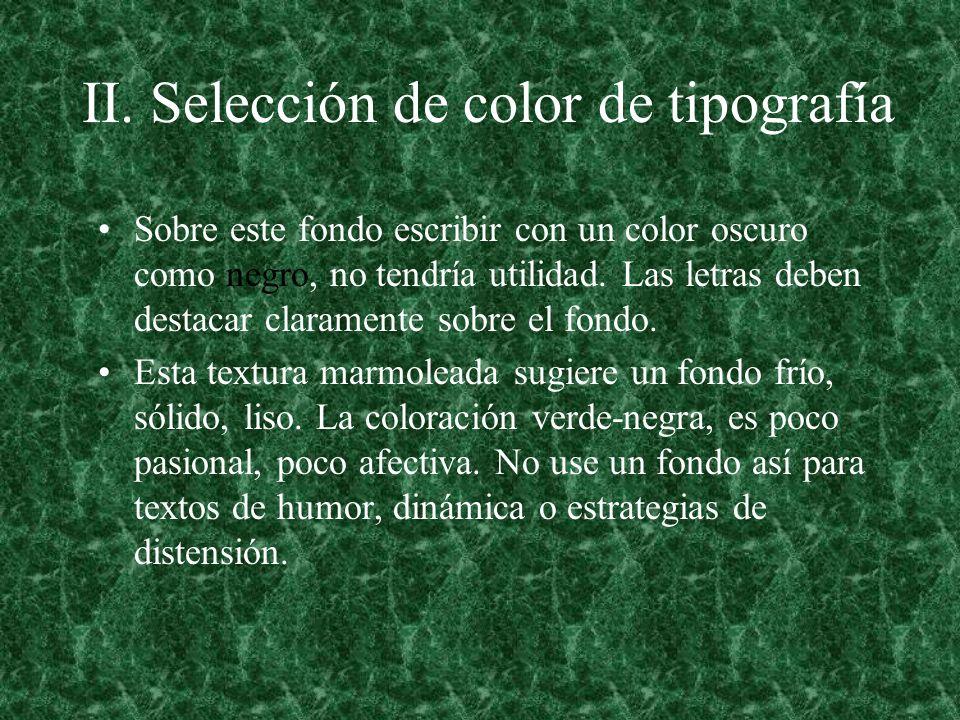 II. Selección de color de tipografía Sobre este fondo escribir con un color oscuro como negro, no tendría utilidad. Las letras deben destacar claramen