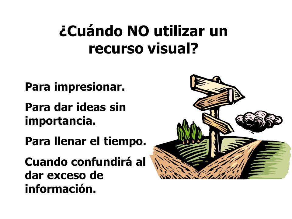 ¿Cuándo NO utilizar un recurso visual? Para impresionar. Para dar ideas sin importancia. Para llenar el tiempo. Cuando confundirá al dar exceso de inf