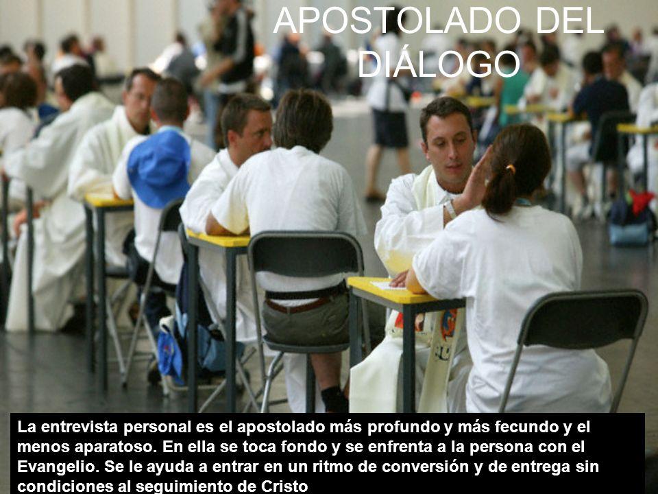 APOSTOLADO DEL DIÁLOGO La entrevista personal es el apostolado más profundo y más fecundo y el menos aparatoso.