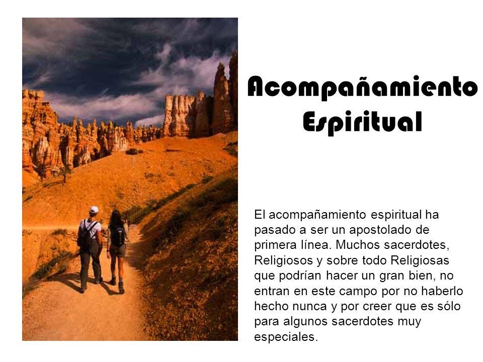 Acompañamiento Espiritual El acompañamiento espiritual ha pasado a ser un apostolado de primera línea.