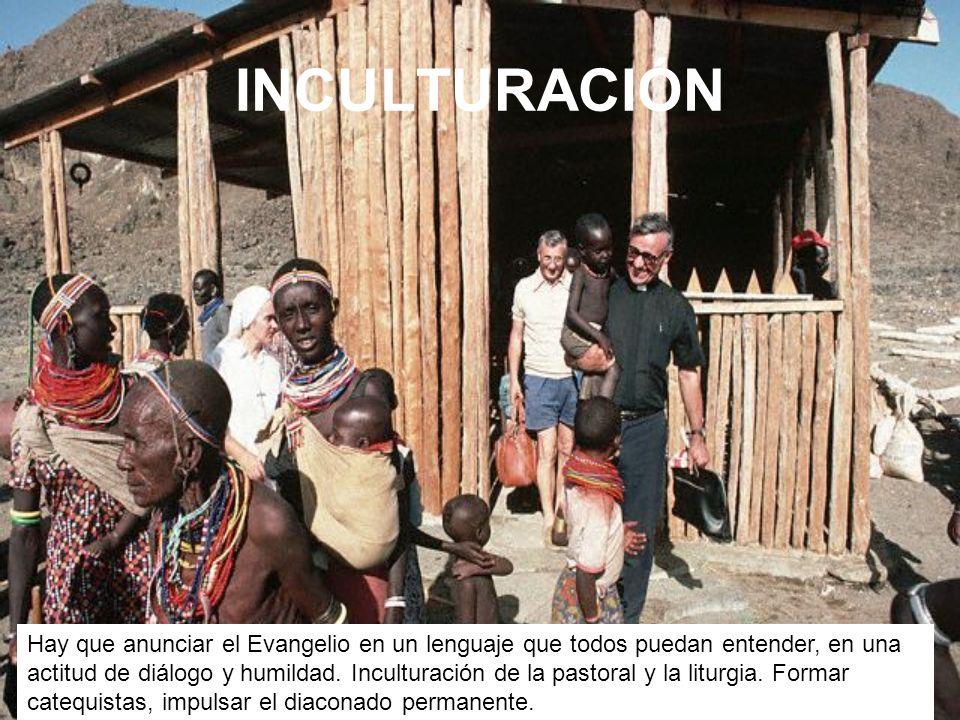 INCULTURACIÓN Hay que anunciar el Evangelio en un lenguaje que todos puedan entender, en una actitud de diálogo y humildad.