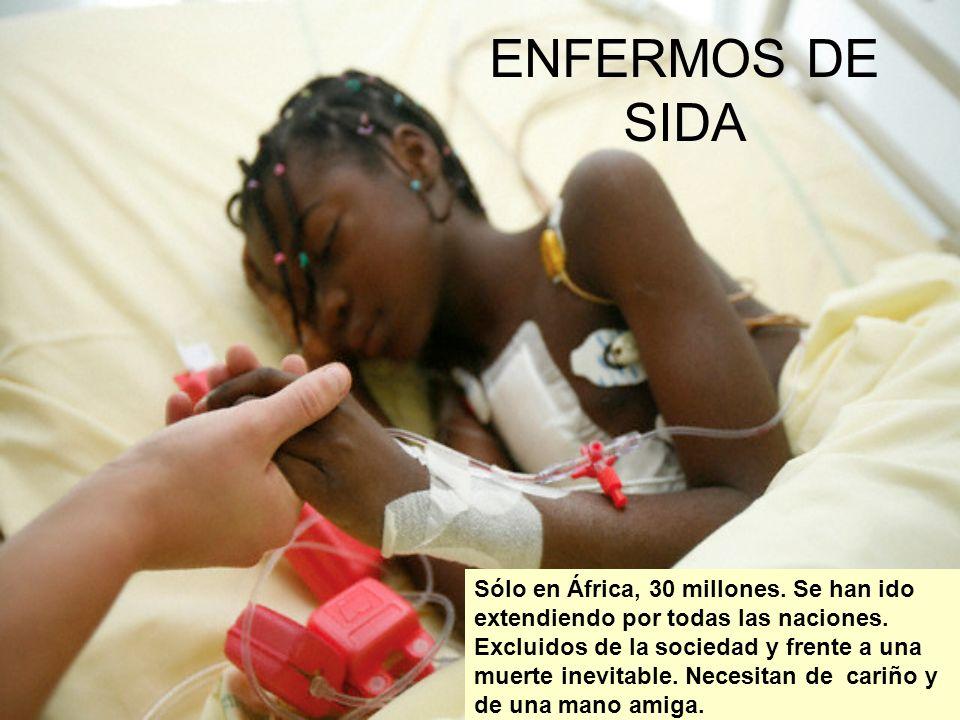 ENFERMOS DE SIDA Sólo en África, 30 millones.Se han ido extendiendo por todas las naciones.