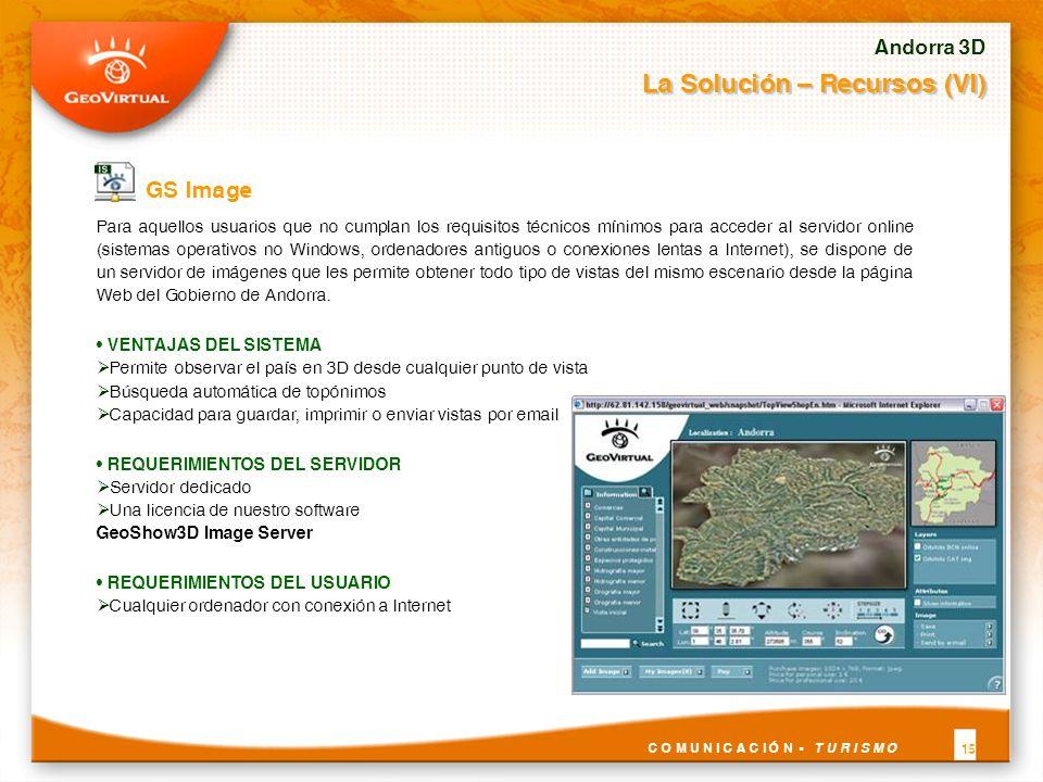 GS Image Andorra 3D La Solución – Recursos (VI) C O M U N I C A C I Ó N - T U R I S M O 15 Para aquellos usuarios que no cumplan los requisitos técnic