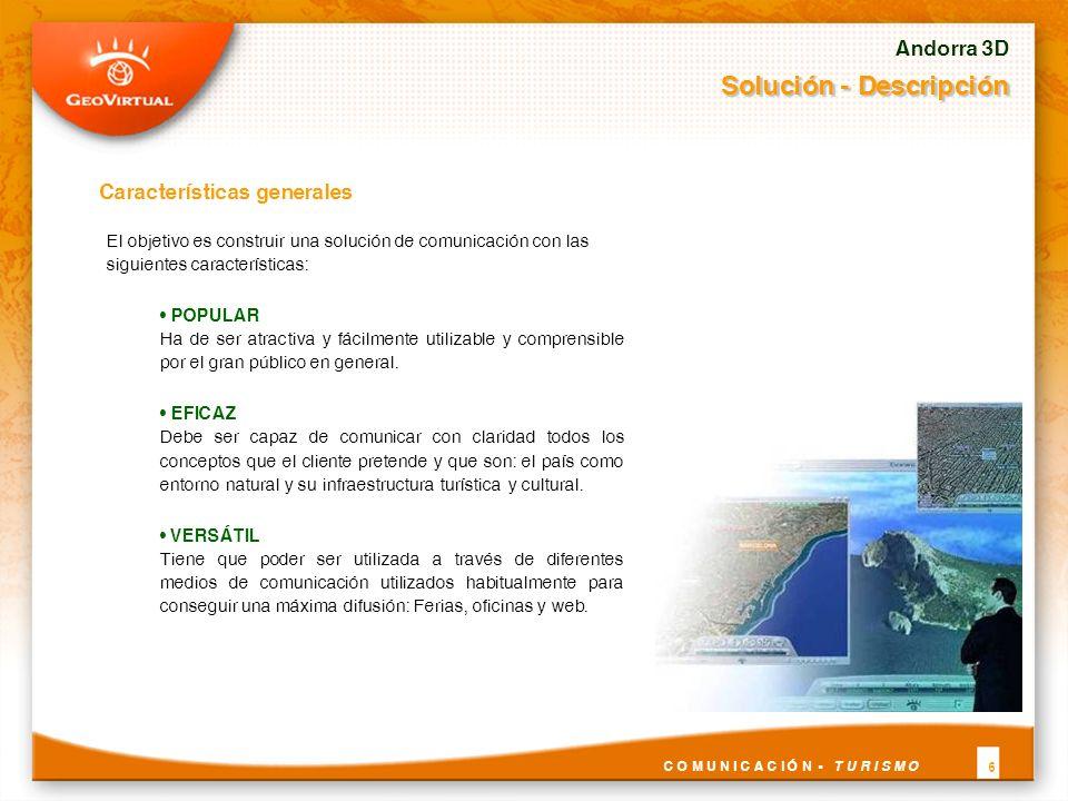 Características generales Andorra 3D Solución - Descripción C O M U N I C A C I Ó N - T U R I S M O 6 El objetivo es construir una solución de comunic
