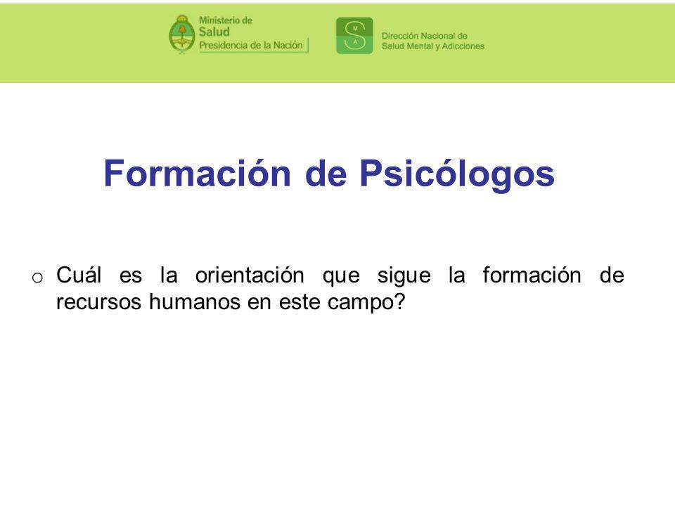 Formación de Psicólogos o Cuál es la orientación que sigue la formación de recursos humanos en este campo?