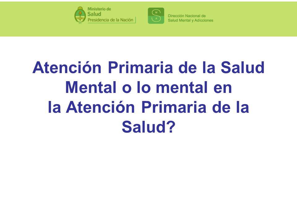 Atención Primaria de la Salud Mental o lo mental en la Atención Primaria de la Salud?