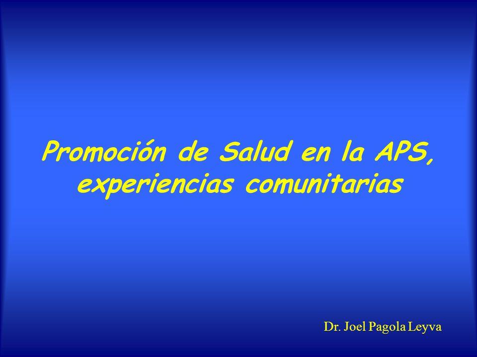 Promoción de Salud en la APS, experiencias comunitarias Dr. Joel Pagola Leyva