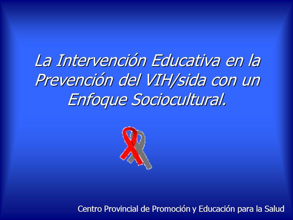 La Intervención Educativa en la Prevención del VIH/sida con un Enfoque Sociocultural. Centro Provincial de Promoción y Educación para la Salud