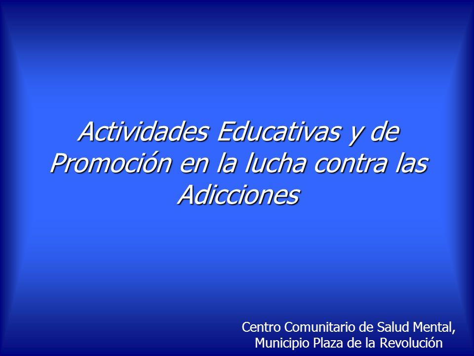 Actividades Educativas y de Promoción en la lucha contra las Adicciones Centro Comunitario de Salud Mental, Municipio Plaza de la Revolución
