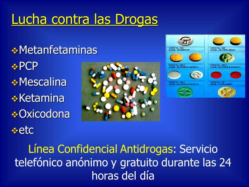 Lucha contra las Drogas Metanfetaminas Metanfetaminas PCP PCP Mescalina Mescalina Ketamina Ketamina Oxicodona Oxicodona etc etc Línea Confidencial Ant