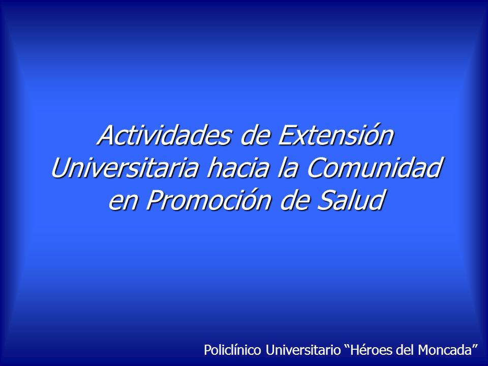 Actividades de Extensión Universitaria hacia la Comunidad en Promoción de Salud Policlínico Universitario Héroes del Moncada