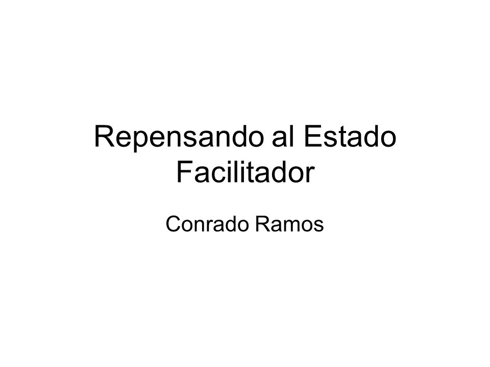 Repensando al Estado Facilitador Conrado Ramos