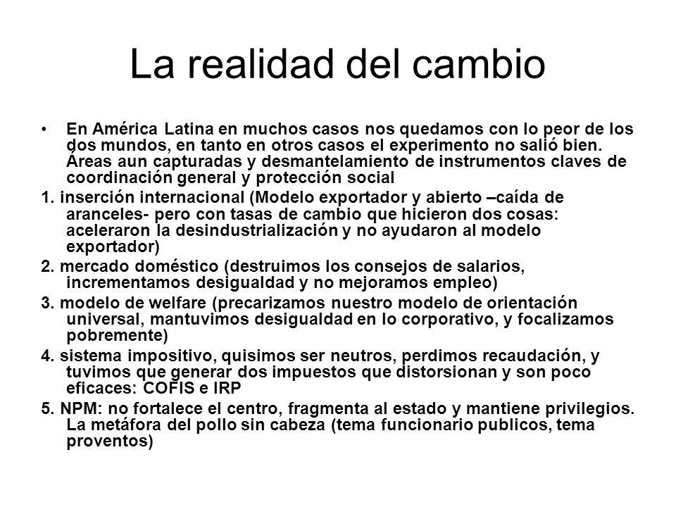 La realidad del cambio En América Latina en muchos casos nos quedamos con lo peor de los dos mundos, en tanto en otros casos el experimento no salió bien.