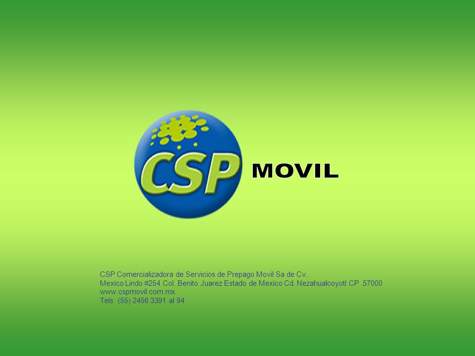 CSP Comercializadora de Servicios de Prepago Movil Sa de Cv. Mexico Lindo #254 Col. Benito Juarez Estado de Mexico Cd. Nezahualcoyotl CP. 57000 www.cs