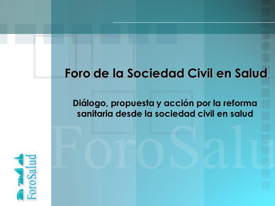 Foro de la Sociedad Civil en Salud Foro de la Sociedad Civil en Salud Diálogo, propuesta y acción por la reforma sanitaria desde la sociedad civil en salud