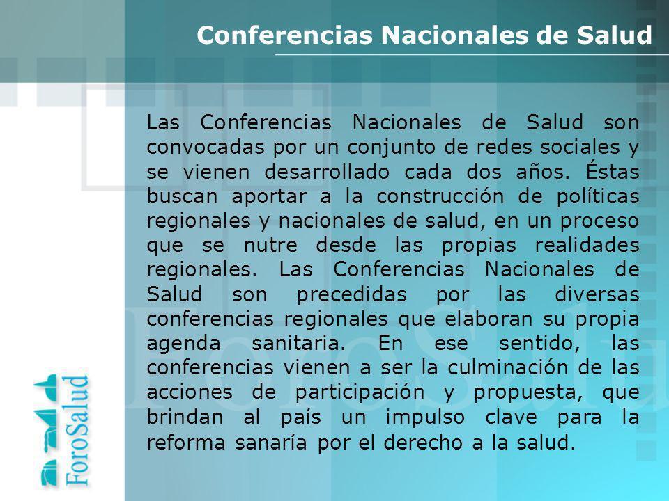 Las Conferencias Nacionales de Salud son convocadas por un conjunto de redes sociales y se vienen desarrollado cada dos años.