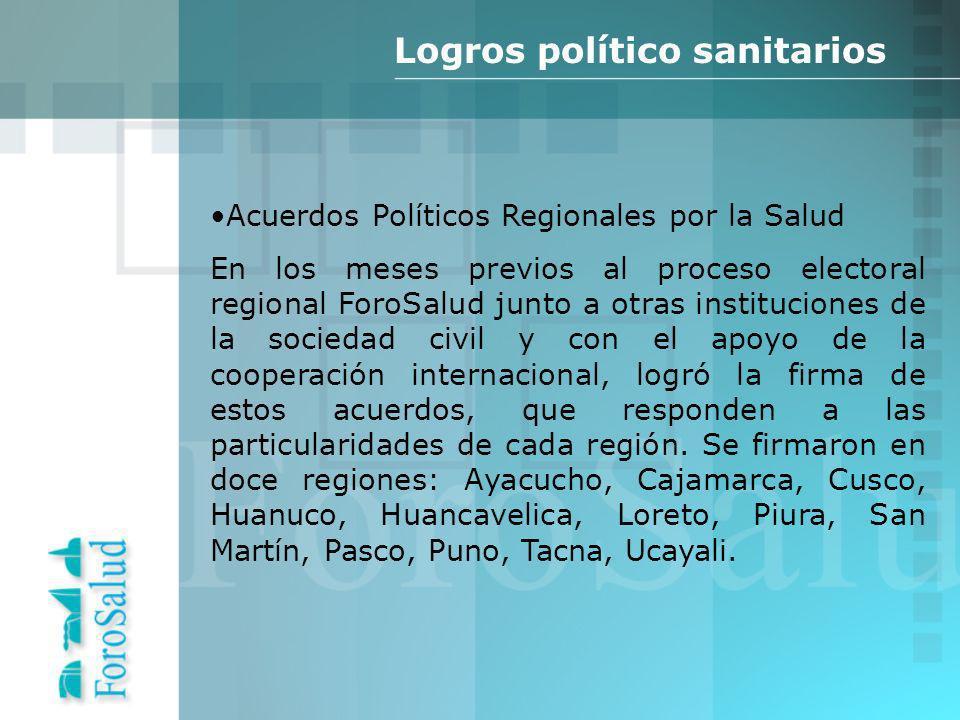 Acuerdos Políticos Regionales por la Salud En los meses previos al proceso electoral regional ForoSalud junto a otras instituciones de la sociedad civil y con el apoyo de la cooperación internacional, logró la firma de estos acuerdos, que responden a las particularidades de cada región.