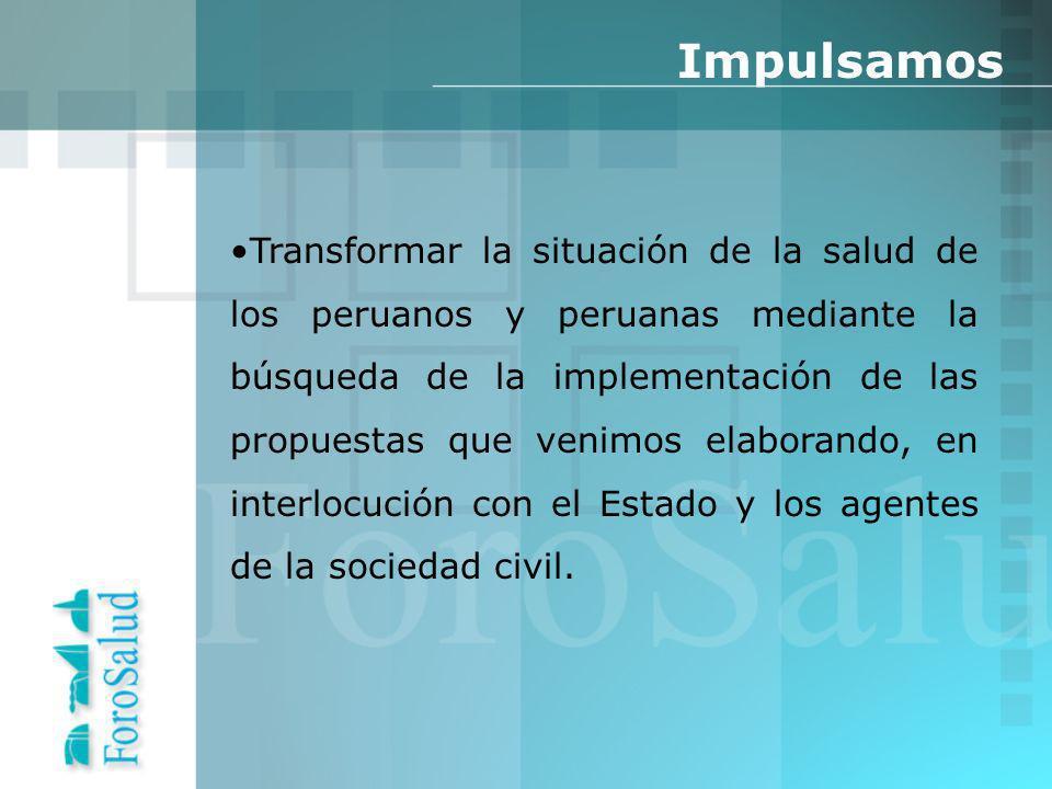 Impulsamos Transformar la situación de la salud de los peruanos y peruanas mediante la búsqueda de la implementación de las propuestas que venimos elaborando, en interlocución con el Estado y los agentes de la sociedad civil.