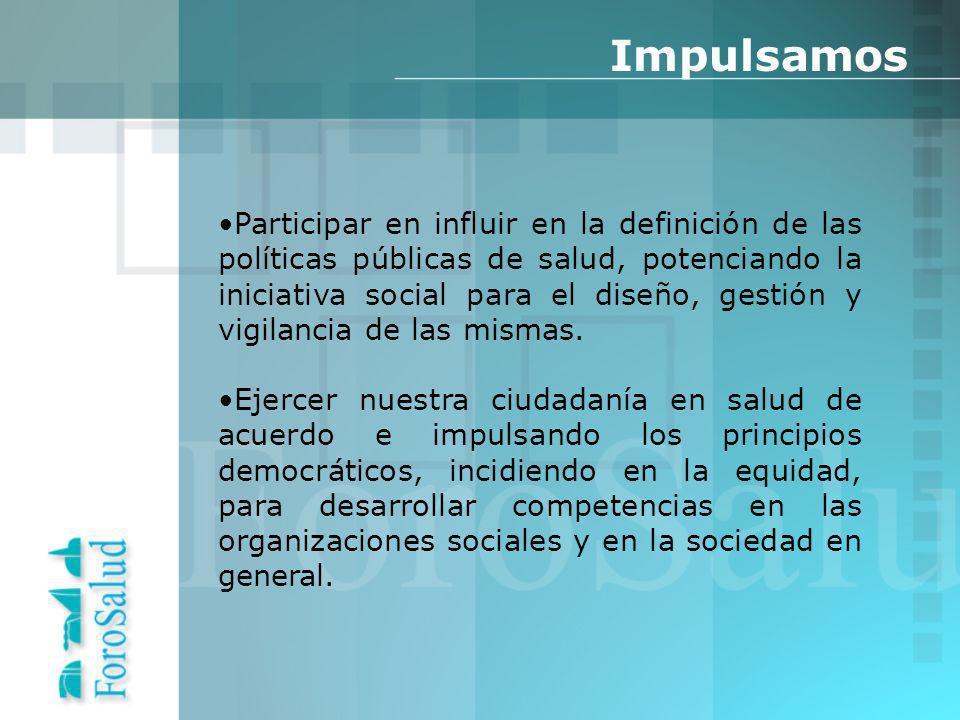 Participar en influir en la definición de las políticas públicas de salud, potenciando la iniciativa social para el diseño, gestión y vigilancia de las mismas.