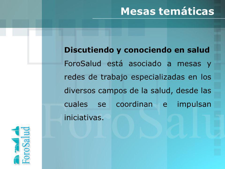 Discutiendo y conociendo en salud ForoSalud está asociado a mesas y redes de trabajo especializadas en los diversos campos de la salud, desde las cuales se coordinan e impulsan iniciativas.