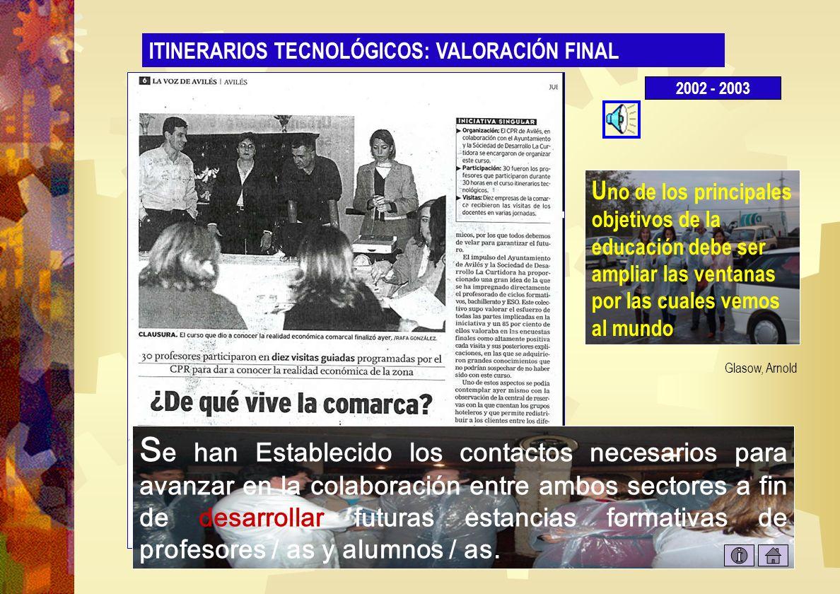 Valoración final 1 ITINERARIOS TECNOLÓGICOS: VALORACIÓN FINAL S e ha producido un acercamiento del colectivo de profesores y profesoras a la realidad