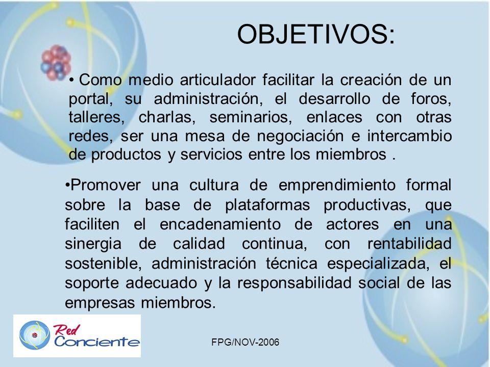 FPG/NOV-2006 OBJETIVOS: Como medio articulador facilitar la creación de un portal, su administración, el desarrollo de foros, talleres, charlas, semin