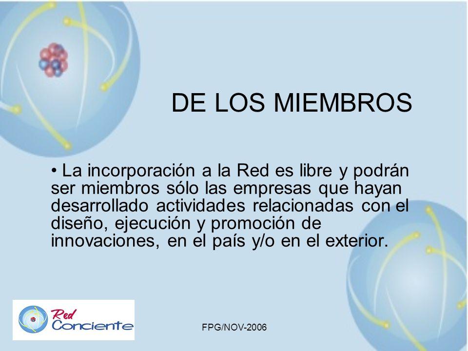 FPG/NOV-2006 DE LOS MIEMBROS La incorporación a la Red es libre y podrán ser miembros sólo las empresas que hayan desarrollado actividades relacionada