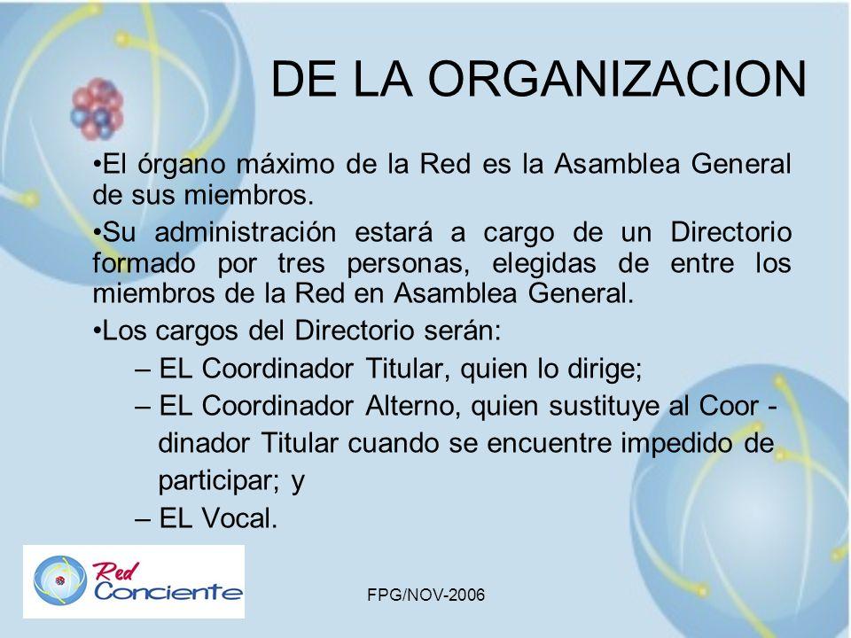 FPG/NOV-2006 DE LA ORGANIZACION El órgano máximo de la Red es la Asamblea General de sus miembros. Su administración estará a cargo de un Directorio f