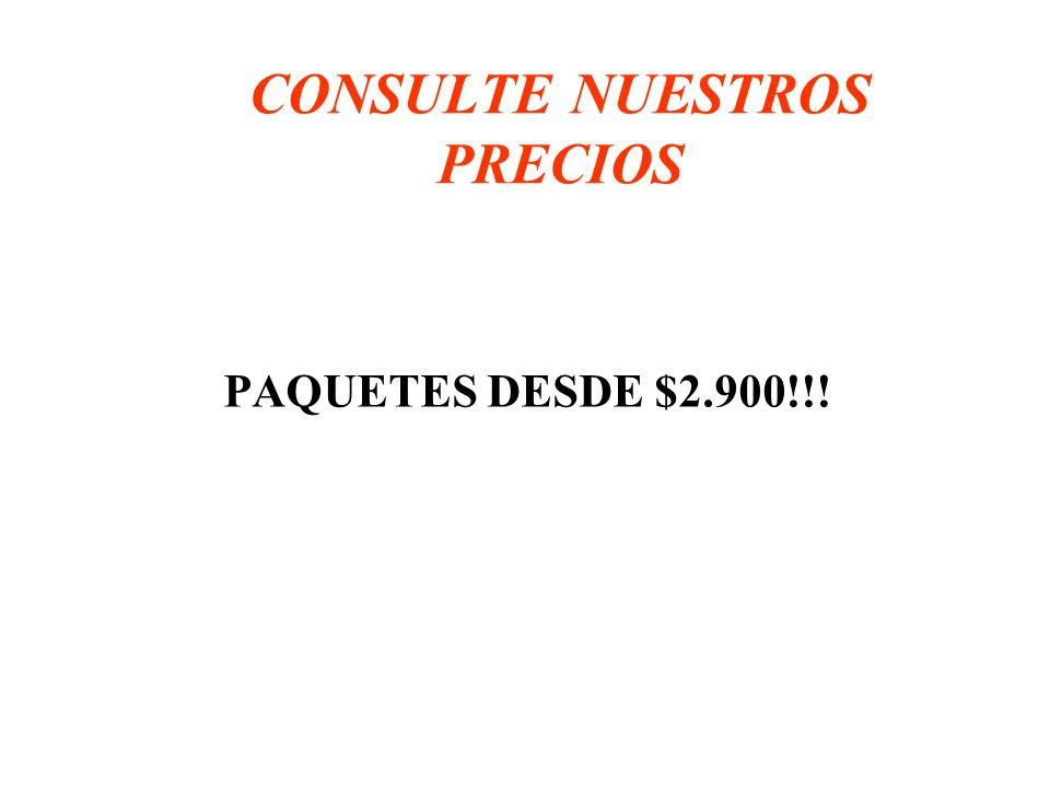 CONSULTE NUESTROS PRECIOS PAQUETES DESDE $2.900!!!