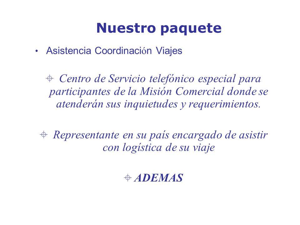Nuestro paquete Asistencia Coordinaci ó n Viajes Centro de Servicio telefónico especial para participantes de la Misión Comercial donde se atenderán sus inquietudes y requerimientos.