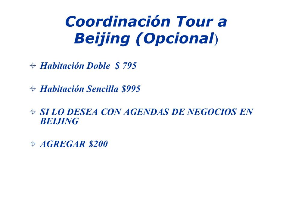 Coordinación Tour a Beijing (Opcional ) Habitación Doble $ 795 Habitación Sencilla $995 SI LO DESEA CON AGENDAS DE NEGOCIOS EN BEIJING AGREGAR $200
