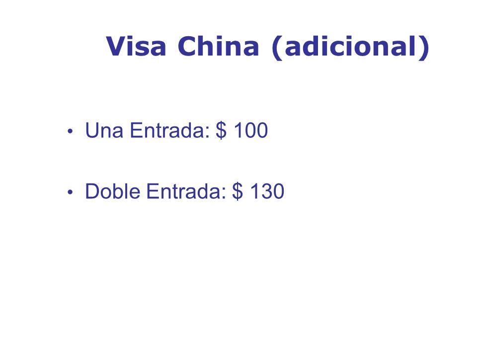 Visa China (adicional) Una Entrada: $ 100 Doble Entrada: $ 130