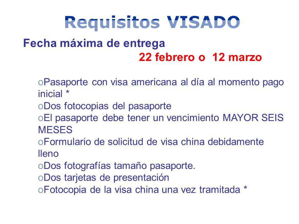 Requisitos VISADO Fecha máxima de entrega 22 febrero o 12 marzo oPasaporte con visa americana al día al momento pago inicial * oDos fotocopias del pasaporte oEl pasaporte debe tener un vencimiento MAYOR SEIS MESES oFormulario de solicitud de visa china debidamente lleno oDos fotografías tamaño pasaporte.
