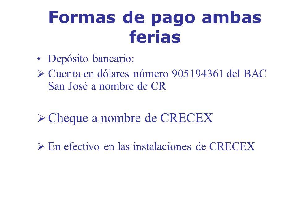 Formas de pago ambas ferias Depósito bancario: Cuenta en dólares número 905194361 del BAC San José a nombre de CR Cheque a nombre de CRECEX En efectiv