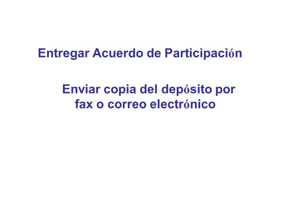 Entregar Acuerdo de Participaci ó n Enviar copia del dep ó sito por fax o correo electr ó nico