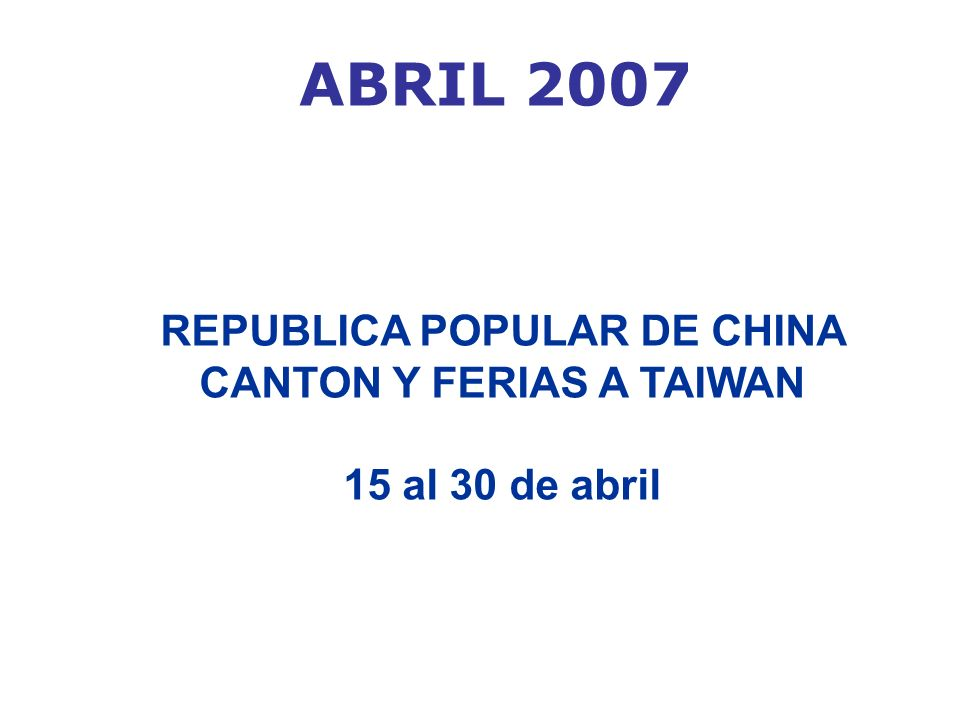 ABRIL 2007 REPUBLICA POPULAR DE CHINA CANTON Y FERIAS A TAIWAN 15 al 30 de abril