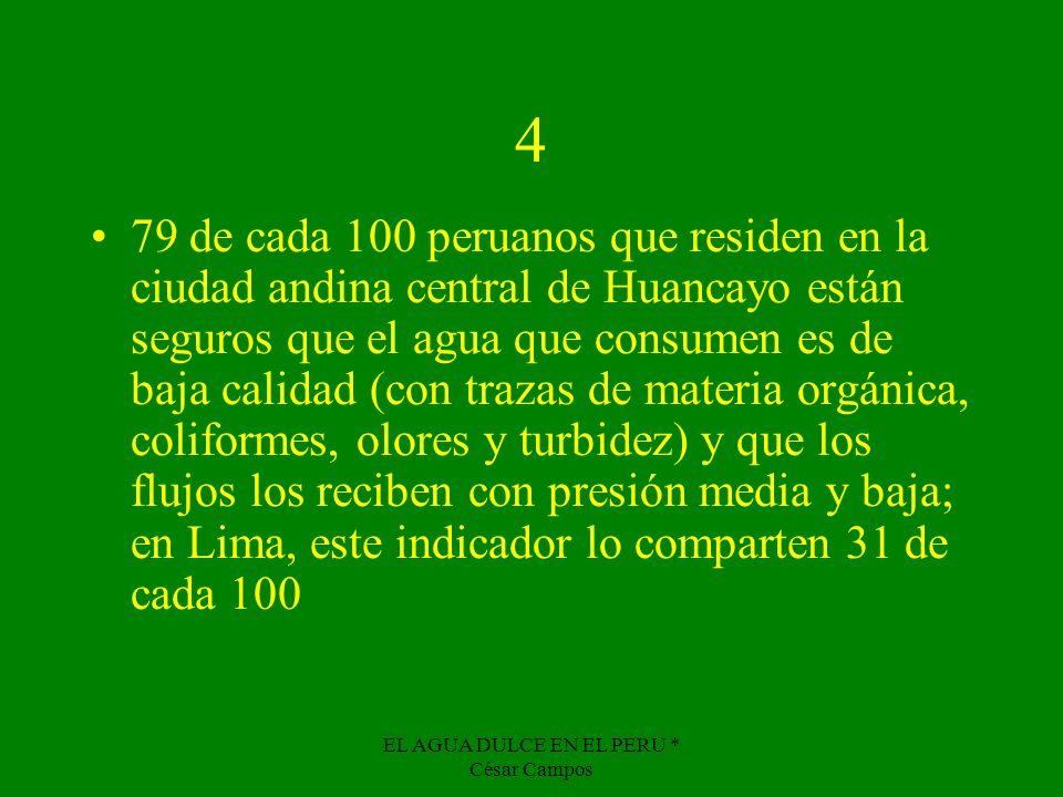 EL AGUA DULCE EN EL PERU * César Campos 4 79 de cada 100 peruanos que residen en la ciudad andina central de Huancayo están seguros que el agua que co