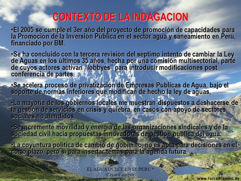 EL AGUA DULCE EN EL PERU * César Campos CONTEXTO DE LA INDAGACION El 2005 se cumple el 3er año del proyecto de promoción de capacidades para la Promoc