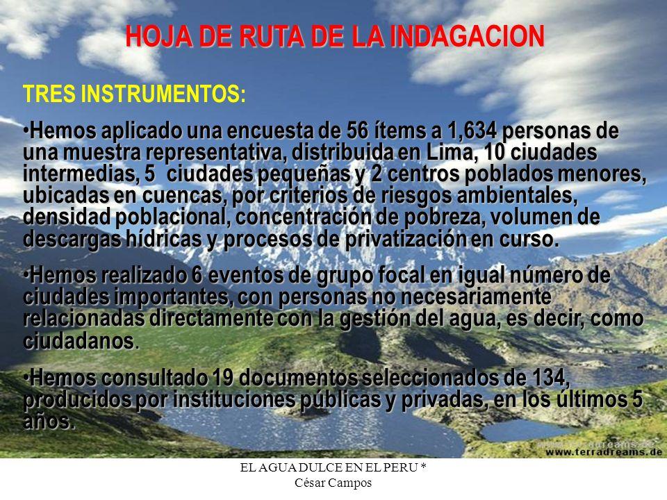 EL AGUA DULCE EN EL PERU * César Campos HOJA DE RUTA DE LA INDAGACION TRES INSTRUMENTOS: Hemos aplicado una encuesta de 56 ítems a 1,634 personas de u