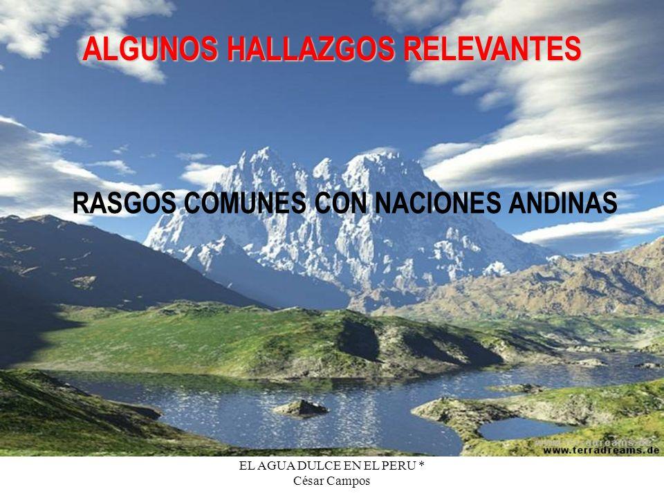 EL AGUA DULCE EN EL PERU * César Campos ALGUNOS HALLAZGOS RELEVANTES RASGOS COMUNES CON NACIONES ANDINAS