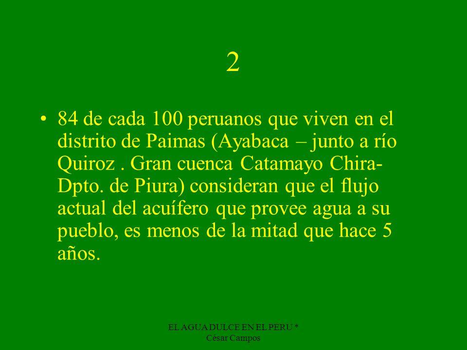 EL AGUA DULCE EN EL PERU * César Campos 2 84 de cada 100 peruanos que viven en el distrito de Paimas (Ayabaca – junto a río Quiroz. Gran cuenca Catama