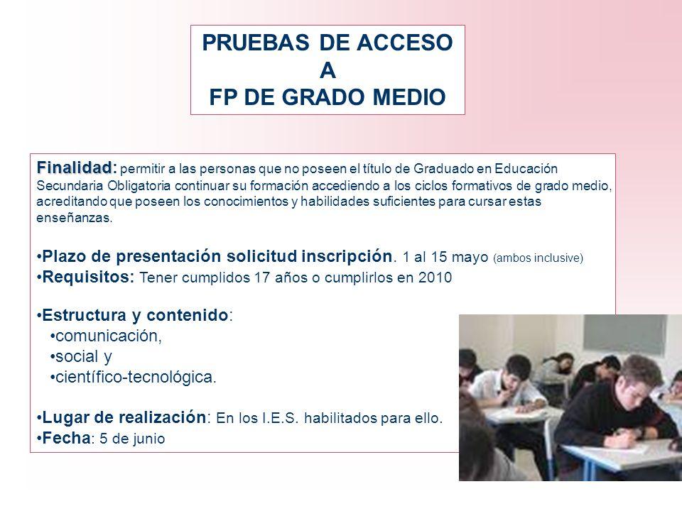 PRUEBAS DE ACCESO A FP DE GRADO MEDIO Finalidad Finalidad: permitir a las personas que no poseen el título de Graduado en Educación Secundaria Obligat