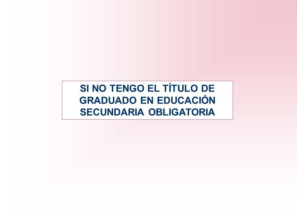 SI NO TENGO EL TÍTULO DE GRADUADO EN EDUCACIÓN SECUNDARIA OBLIGATORIA