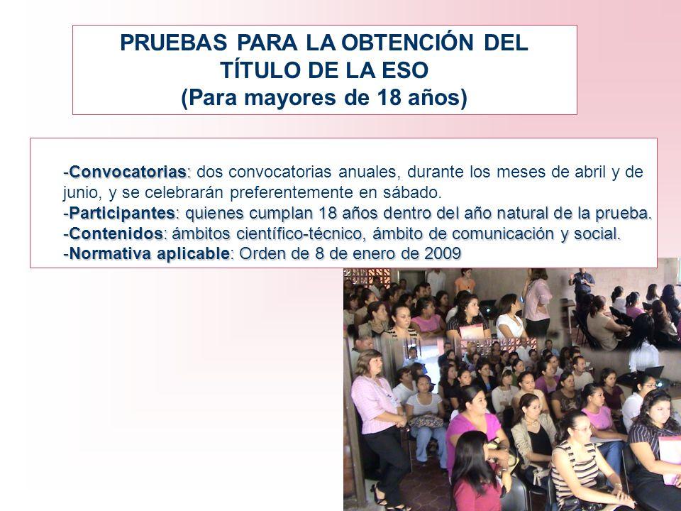 PRUEBAS PARA LA OBTENCIÓN DEL TÍTULO DE LA ESO (Para mayores de 18 años) -Convocatorias: -Convocatorias: dos convocatorias anuales, durante los meses