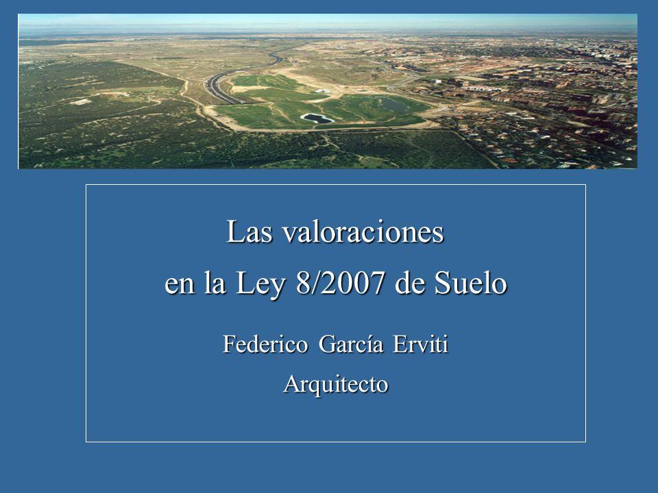 Las valoraciones en la Ley 8/2007 de Suelo Federico García Erviti Arquitecto