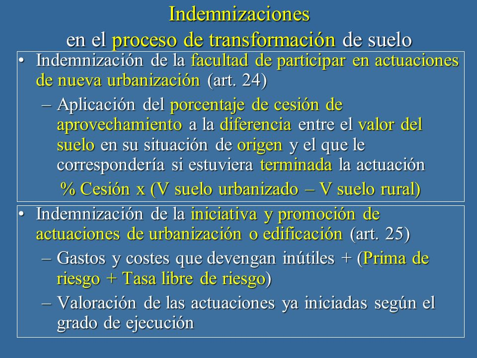 Indemnizaciones en el proceso de transformación de suelo Indemnizaciones en el proceso de transformación de suelo Indemnización de la facultad de participar en actuaciones de nueva urbanización (art.