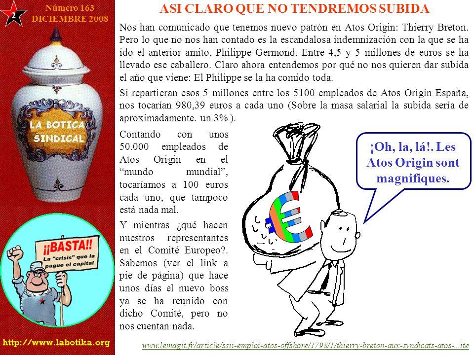 2 ASI CLARO QUE NO TENDREMOS SUBIDA Número 163 DICIEMBRE 2008 Nos han comunicado que tenemos nuevo patrón en Atos Origin: Thierry Breton. Pero lo que